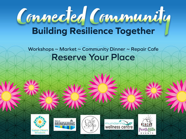 Connected Community Building Resilience Together. Workshops - Market - Community Dinner - Repair Cafe